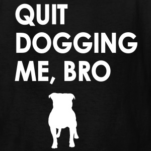 quitdogging Kids' Shirts - Kids' T-Shirt