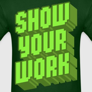 Show Your Work - Men's T-Shirt