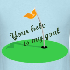 Your Hole Is My Goal - Men's T-Shirt