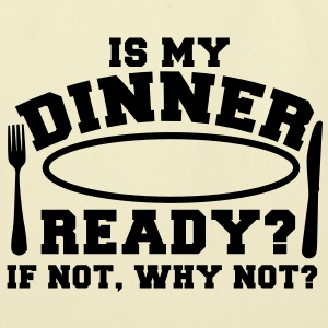 IS MY DINNER READY?- if not WHY NOT? Bags  - Eco-Friendly Cotton Tote