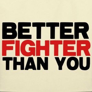 BETTER fighter than you! funny martial arts fighting design Bags  - Eco-Friendly Cotton Tote
