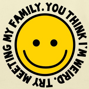 YOU THINK I'm WEIRD - try meeting my family with yellow smiley happy! Bags  - Eco-Friendly Cotton Tote