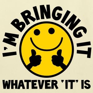 I'm bringing it- WHATEVER 'it' IS! with yellow cute smiley and thumbs up! Bags  - Eco-Friendly Cotton Tote