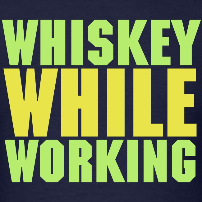 Whiskey While Working