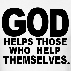 GOD HELPS THOSE WHO HELP THEMSELVES. - Men's T-Shirt