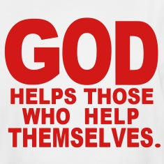 GOD HELPS THOSE WHO HELP THEMSELVES. T-Shirts