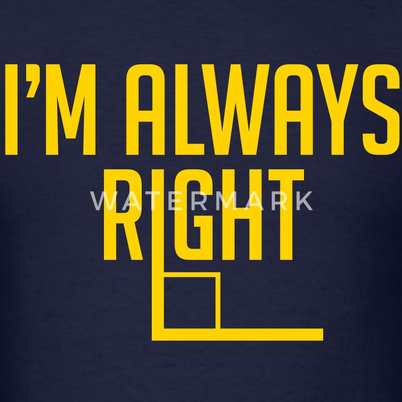 I'm Always Right Angle - Men's T-Shirt