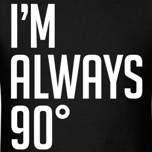 I'm Always 90° - Men's T-Shirt