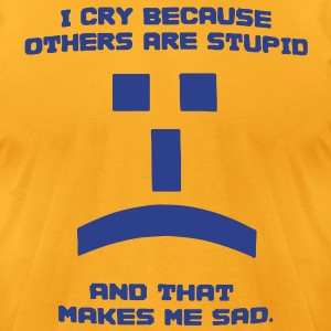 Sheldon I Cry Because Others Are Stupid Tee - Men's T-Shirt by American Apparel