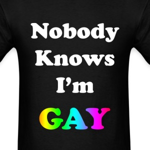 Nobody Knows I'm Gay - Men's T-Shirt