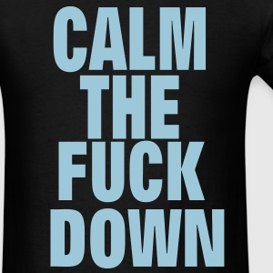 CALM THE FUCK DOWN - Men's T-Shirt