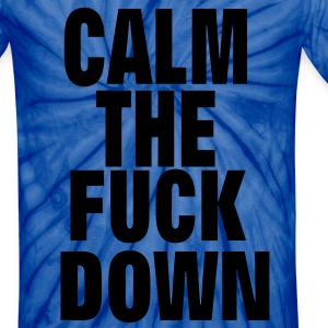 CALM THE FUCK DOWN T-Shirts - Unisex Tie Dye T-Shirt