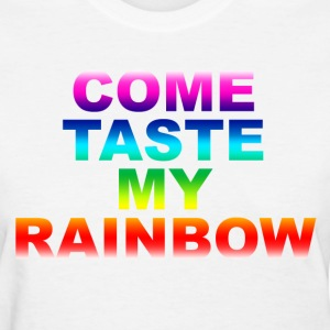 Come Taste My Rainbow - Women's T-Shirt