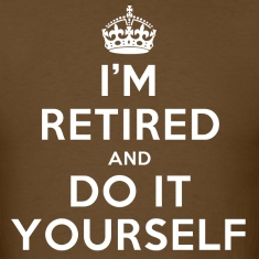 I'm retired and do it yourself