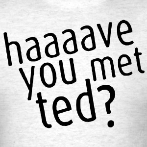 Haaaave You Met Ted? Tee - Men's T-Shirt