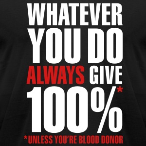 Whatever you do always give 100%. Unless you're blood donor T-Shirts - Men's T-Shirt by American Apparel
