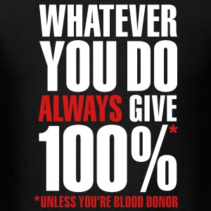 Whatever you do always give 100%. Unless you're blood donor T-Shirts - Men's T-Shirt