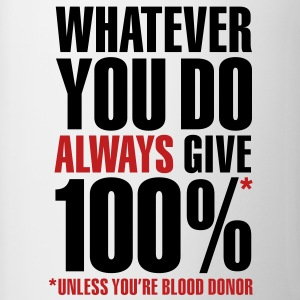 Whatever you do always give 100%. Unless you're blood donor Gift - Coffee/Tea Mug