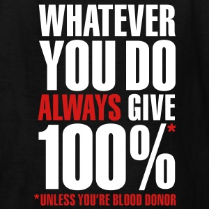 Whatever you do always give 100%. Unless you're blood donor Kids' Shirts - Kids' T-Shirt