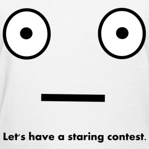 Let's Have A Staring Contest Women's T-Shirts - Women's T-Shirt