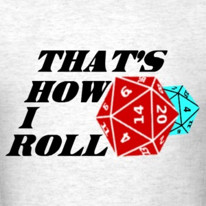 That's How I Roll. T-Shirts - Men's T-Shirt