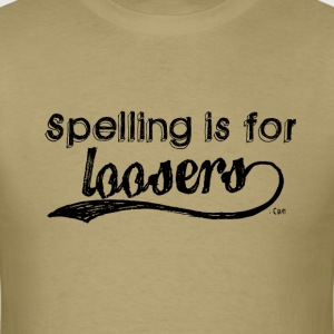 Spelling is for Loosers - Men's T-Shirt