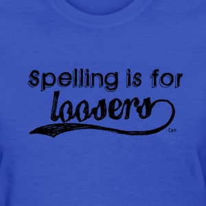 Spelling is for Loosers. Ladies  - Women's T-Shirt