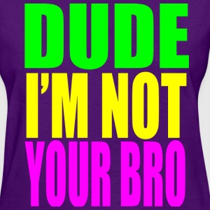 Dude Im Not Your Bro Women's T-Shirts - Women's T-Shirt
