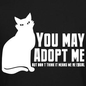 YOU MAY ADOPT ME but dont think it means we equal Long Sleeve Shirts - Crewneck Sweatshirt