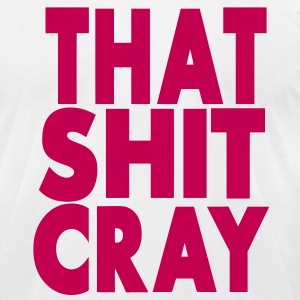 THAT SHIT CRAY - Men's T-Shirt by American Apparel