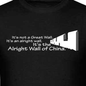The Alright Wall Of China - Men's T-Shirt