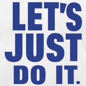 LET'S JUST DO IT. - Men's T-Shirt by American Apparel