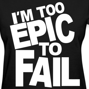 I'M TOO EPIC TO FAIL Women's T-Shirts - Women's T-Shirt