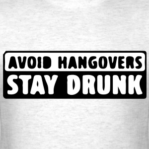 Avoid Hangovers , Stay Drunk T-Shirts - Men's T-Shirt