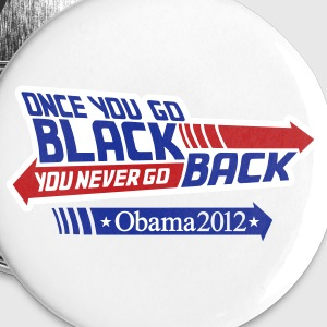 Once you go black you never go back, Obama 2012 Buttons - Large Buttons