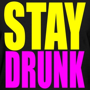 Stay Drunk Women's T-Shirts - Women's T-Shirt
