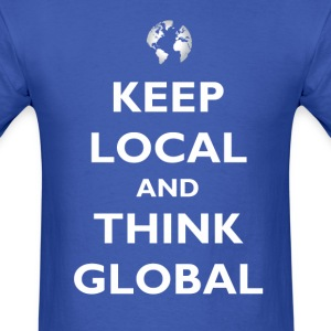 Keep Local and Think Global T-Shirts - Men's T-Shirt
