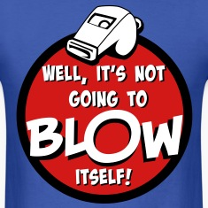 Blow My Whistle T-Shirt T-Shirts