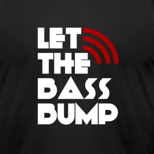 Let The Bass Bump - Men's T-Shirt by American Apparel