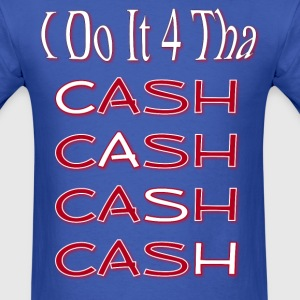 I Do It F4 Tha Cash - Men's T-Shirt