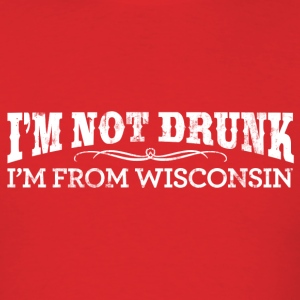 I'M NOT DRUNK I'M FROM WISCONSIN T-Shirts - Men's T-Shirt