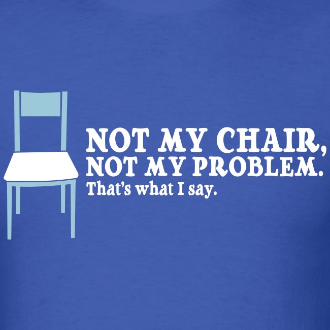 Not My Chair