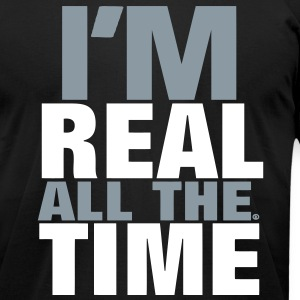 I'M REAL ALL THE TIME - Men's T-Shirt by American Apparel