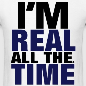 I'M REAL ALL THE TIME - Men's T-Shirt