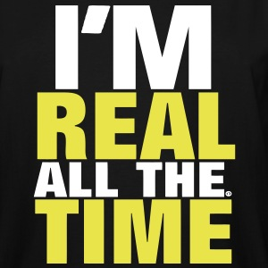 I'M REAL ALL THE TIME T-Shirts - Men's Tall T-Shirt