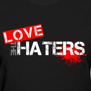 LOVE THE HATERS Slogan T-Shirt - Women's T-Shirt