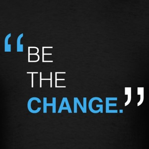 BE THE CHANGE T-Shirt - Men's T-Shirt