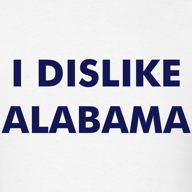 I DISLIKE ALABAMA - White
