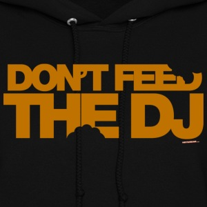 Dont Feed The DJ Hoodies - Women's Hoodie
