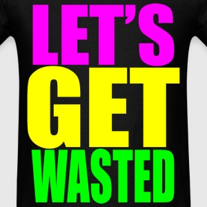 lets get wasted T-Shirts - Men's T-Shirt